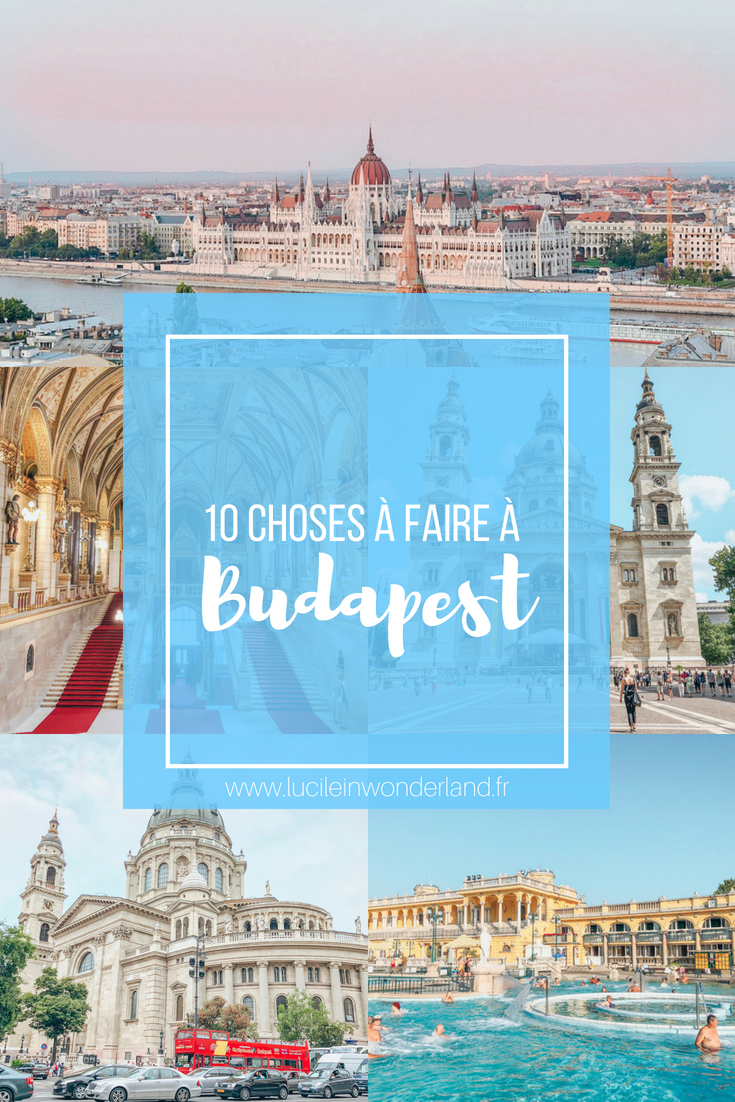 Que faire à Budapest ? Mon top 10 ! - Lucile in Wonderland
