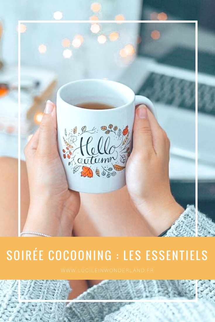 Soirée cocooning : Les essentiels - Lucile in Wonderland